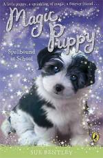 Spellbound at School (Magic Puppy) - Sue Bentley