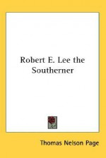 Robert E. Lee the Southerner - Thomas Nelson Page