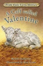 Peak Dale Farm Stories: Bk.1: A Calf Called Valentine - Berlie Doherty, Kim Lewis