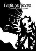 Familiar Scars - Christy Leigh Stewart, Megan Hansen
