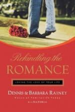 Rekindling the Romance: Loving the Love of Your Life - Dennis Rainey, Bob DeMoss, Barbara Rainey