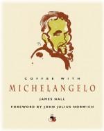 Coffee with Michelangelo - James Hall, John Julius Norwich