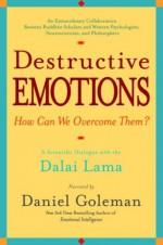 Destructive Emotions: A Scientific Dialogue with the Dalai Lama - Daniel Goleman, Dalai Lama XIV