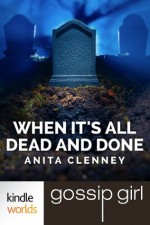 Gossip Girl: When It's All Dead and Done - Anita Clenney