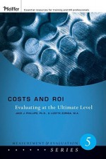 Costs and ROI: Evaluating at the Ultimate Level - Jack J. Phillips, Lizette Zuniga