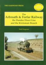 The Arbroath and Forfar Railway (Oakwood Library of Railway History) - Niall Ferguson