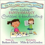 Stacey Coolidge's Fancy-Smancy Cursive Handwriting (The Adventures of Everyday Geniuses) - Barbara Esham, Mike Gordon