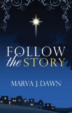 Follow The Story - Daily Advent Devotions - Marva J. Dawn