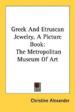Greek and Etruscan Jewelry, a Picture Book: The Metropolitan Museum of Art - Christine Alexander