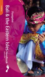 Footprint Bali: Handbook With Lombok and the Eastern Isles (Footprint Handbooks) - Liz Capaldi, Joshua Eliot