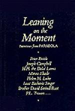 Leaning on the Moment: Interviews from Parabola - Parabola Books, Peter Brook, Mircea Eliade, Joseph Campbell, Isaac Bashevis Singer, David Steindl-Rast, Helen M. Luke, Parabola Books