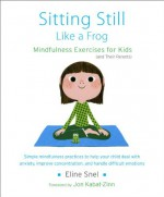 Sitting Still Like a Frog: Mindfulness Exercises for Kids (and Their Parents) - Eline Snel, Jon Kabat-Zinn, Myla Kabat-Zinn