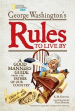 George Washington's Rules to Live By: How to Sit, Stand, Smile, and Be Cool! A Good Manners Guide From the Father of Our Country - George Washington, K.M. Kostyal, Fred Harper, Lizzie Post