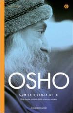 Con te e senza di te: Una nuova visione delle relazioni umane - Gagan Daniele Pietrini, Swami Anand Videha, Osho