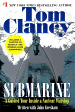 Submarine: A Guided Tour Inside a Nuclear Warship - Tom Clancy, John D. Gresham