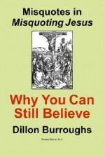 Misquotes in Misquoting Jesus: Why You Can Still Believe - Dillon Burroughs