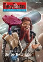 """Perry Rhodan 2709: Der perfekte Jäger (Heftroman): Perry Rhodan-Zyklus """"Das Atopische Tribunal"""" (Perry Rhodan-Erstauflage) (German Edition) - Susan Schwartz"""