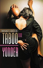 What I Do Is Taboo 3 - Yonder