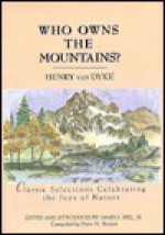 Who Owns the Mountains?: Classic Selections Celebrating the Joys of Nature - Henry van Dyke, James Stuart Bell Jr.