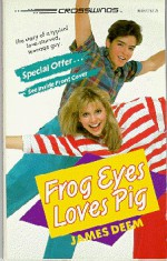 Frog Eyes Loves Pig - James M. Deem