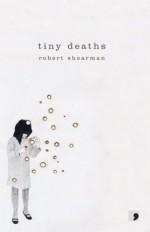 Tiny Deaths - Robert Shearman