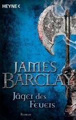 Jäger des Feuers: Roman (German Edition) - James Barclay, Jürgen Langowski
