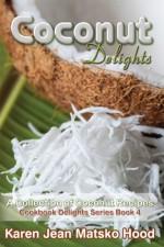 Coconut Delights Cookbook: A Collection of Coconut Recipes (Cookbook Delight Series) - Karen Jean Matsko Hood