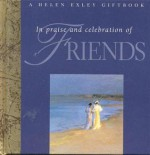 In Praise and Celebration of Friends - Helen Exley