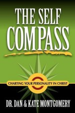 The Self Compass: Charting Your Personality in Christ - Dan Montgomery, Kate Montgomery