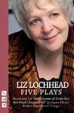 Liz Lochhead: Five Plays - Liz Lochhead