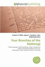 Four Branches of the Mabinogi - Agnes F. Vandome, John McBrewster, Sam B Miller II