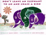 Don't Leave an Elephant to Go and Chase a Bird - James Berry