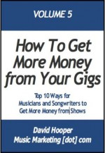 Top 10 Ways for Musicians and Songwriters to Get More Money from a Gig (MusicMarketing.com Presents) - David Hooper