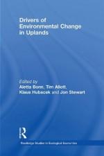 Drivers of Environmental Change in Uplands (Routledge Studies in Ecological Economics) - Aletta Bonn, Tim Allott, Klaus Hubacek, Jon Stewart