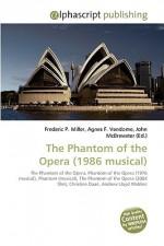The Phantom of the Opera (1986 Musical) - Agnes F. Vandome, John McBrewster, Sam B Miller II