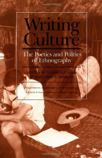 Writing Culture: The Poetics and Politics of Ethnography - James Clifford, George E. Marcus