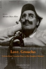 Love, Groucho: Letters From Groucho Marx To His Daughter Miriam - Miriam Marx Allen, Dick Cavett