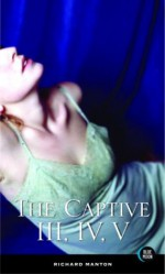 The Captive III, IV, V: The Perfumed Trap, The Eyes Behind the Mask, The Black Rose - Richard Manton