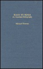 Mass Murder: An Annotated Bibliography (Garland Reference Library of Social Science) - Michael Newton