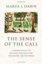 The Sense of the Call: A Sabbath Way of Life for Those Who Serve God, the Church, and the World - Marva J. Dawn
