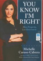 You Know I'm Right: More Prosperity, Less Government - Michelle Caruso-Cabrera, Marguerite Gavin