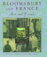 Bloomsbury and France: Art and Friends - Mary Ann Caws, Sarah Bird Wright