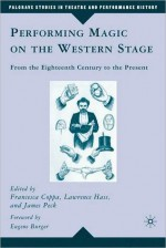 Performing Magic on the Western Stage: From the Eighteenth Century to the Present - Francesca Coppa