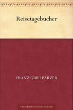 Reisetagebücher (German Edition) - Franz Grillparzer