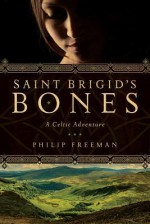 Saint Brigid's Bones: A Celtic Adventure - Philip Freeman