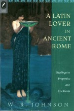 A Latin Lover in Ancient Rome: Readings in Propertius and His Genre - W.R. Johnson