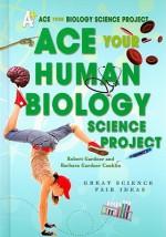 Ace Your Human Biology Science Project: Great Science Fair Ideas - Robert Gardner, Barbara Conklin