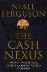 The Cash Nexus: Money and Politics in Modern History, 1700-2000 - Niall Ferguson