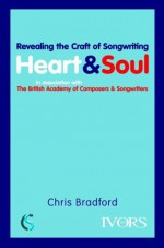 Heart and Soul: Revealing the Craft of Songwriting - Chris Bradford