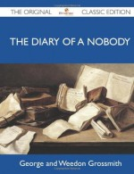 The Diary of a Nobody - The Original Classic Edition - George and Weedon Grossmith